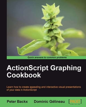 ActionScript Graphing Cookbook by Peter Backx, Dominic Gélineau