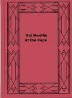 Six Months at the Cape by R. M. Ballantyne
