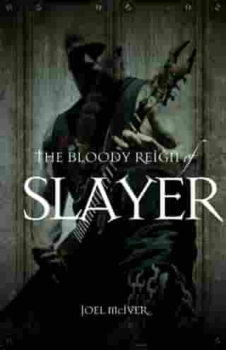 The Bloody Reign of Slayer by Joel McIver