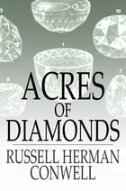 Acres of Diamonds: Our Everyday Opportunities by Russell Herman Conwell