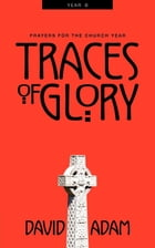Traces of Glory: Prayers for the Church Year, Year B by David Adam