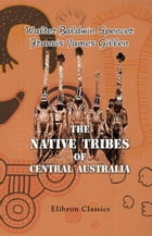 The Native Tribes of Central Australia. by Walter Spencer