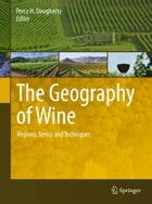 The Geography of Wine: Regions, Terroir and Techniques by Percy H. Dougherty