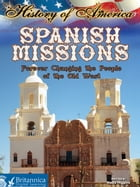 Spanish Missions: Forever Changing the People of the Old West by Nadia Higgins