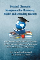 Practical Classroom Management for Elementary, Middle, and Secondary Teachers: Case Studies…