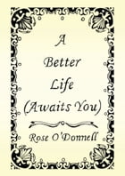 A Better Life (Awaits You) by Rose O'Donnell