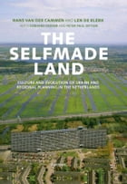 The selfmade land: culture and evolution of urban and regional planning in the Netherlands by Len de Klerk