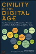 Civility in the Digital Age: How Companies and People Can Triumph over Haters, Trolls, Bullies and Other Jerks by Andrea Weckerle