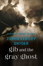 Gib and the Gray Ghost by Zilpha Keatley Snyder