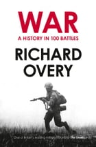 War: A History in 100 Battles by Richard Overy