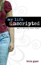 My Life Unscripted: Who's Writing Your Life? by Tricia Goyer