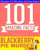 Blackberry Pie Murder - 101 Amazing Facts You Didn't Know: Fun Facts and Trivia Tidbits Quiz Game Books by G Whiz