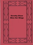 Dorothy Dixon Wins Her Wings by Dorothy Wayne