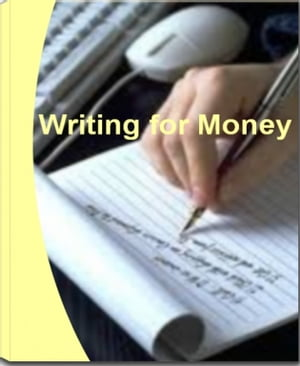 Writing For Money Learn How You Can Make Money Writing,  Make Money Writing Articles,  Make Money Writing Online,  Writing Papers for Money and Writing a