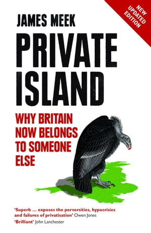 Private Island Why Britain Now Belongs to Someone Else