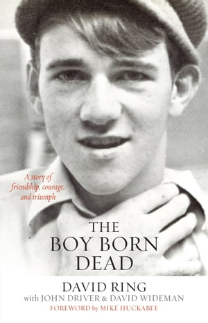 The Boy Born Dead A Story of Friendship,  Courage,  and Triumph