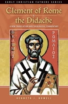 Clement of Rome & the Didache: A New Translation and Theological Commentary by Kenneth J. Howell