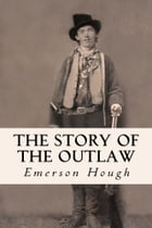 The Story of the Outlaw by Emerson Hough