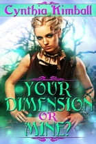 Your Dimension Or Mine? by Cynthia  Kimball