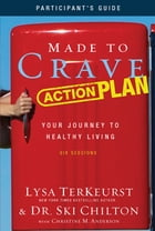 Made to Crave Action Plan Participant's Guide: Your Journey to Healthy Living by Lysa TerKeurst