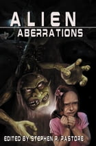 Alien Aberrations by Stephen Pastore