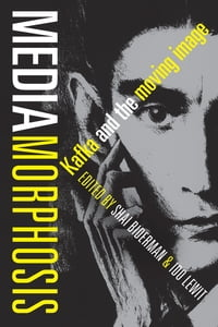 Mediamorphosis: Kafka and the Moving Image
