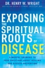 Exposing the Spiritual Roots of Disease Cover Image
