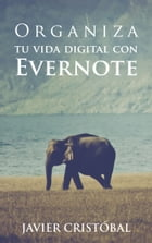 Organiza tu vida digital con Evernote by Javier Cristobal