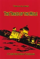 The Trace of the Mole: A Case for Adrian Thormann by Tobias Altwies