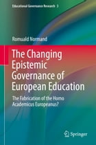 The Changing Epistemic Governance of European Education: The Fabrication of the Homo Academicus Europeanus? by Romuald Normand