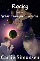 Rocky and the Great Teddybear Rescue by Carlie Simonsen