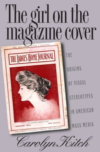 The Girl on the Magazine Cover: The Origins of Visual Stereotypes in American Mass Media