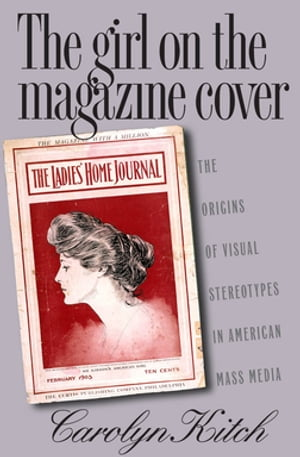 The Girl on the Magazine Cover The Origins of Visual Stereotypes in American Mass Media