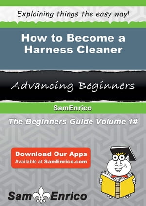How to Become a Harness Cleaner: How to Become a Harness Cleaner by Mammie Justus