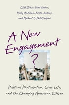 A New Engagement?: Political Participation, Civic Life, and the Changing American Citizen by Cliff Zukin