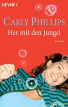 Her mit den Jungs!: Roman by Carly Phillips