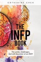 The INFP Book: The perks, challenges, and self-discovery of an INFP by Catherine Chea