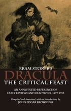 Bram Stoker's Dracula: The Critical Feast by John Edgar Browning