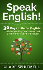 Speak English: 30 Days To Better English by Clare Whitmell