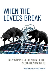 When the Levees Break: Re-visioning Regulation of the Securities Markets