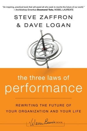 The Three Laws of Performance Rewriting the Future of Your Organization and Your Life