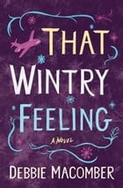That Wintry Feeling: A Novel by Debbie Macomber