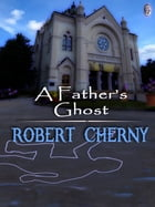 A FATHER'S GHOST by Robert Cherny