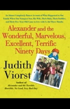 Alexander and the Wonderful, Marvelous, Excellent, Terrific Ninety Days: An Almost Completely Honest Account of What Happened to Our Family When Our Youngest Son, His Wife, Their Baby, Their Toddler, and Their Five-Year-Old Came to Live with Us for Three Months by Judith Viorst