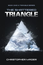 The Shattered Triangle by Christopher Mader