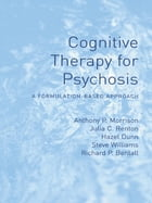 Cognitive Therapy for Psychosis: A Formulation-Based Approach