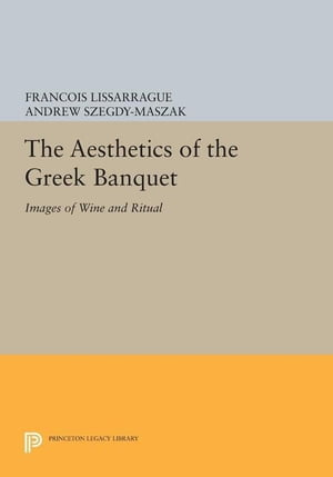The Aesthetics of the Greek Banquet: Images of Wine and Ritual