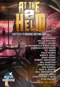 At The Helm: Volume 2: A Sci-Fi Bridge Anthology: At The Helm, #2