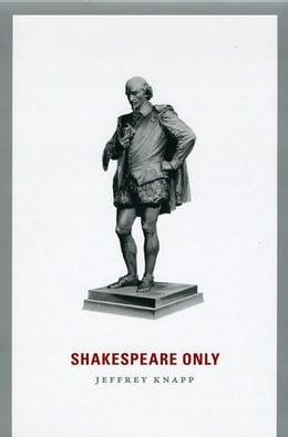 Book Shakespeare Only by Jeffrey Knapp