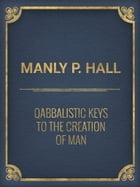 Qabbalistic Keys to the Creation of Man by Manly P. Hall
